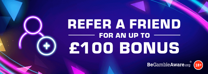 Refer a Friend - For an up to £100 Bonus - Be Gamble Aware